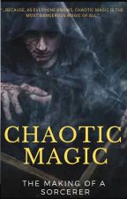 CHAOTIC MAGIC The Making of a Sorcerer **COMPLETELY EDITED AND REWORKED** by Asarlai