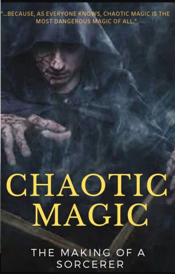CHAOTIC MAGIC The Making of a Sorcerer **COMPLETELY EDITED AND REWORKED**