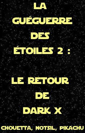 La Guéguerre des Étoiles 2 : Le retour de Dark X by Notsil