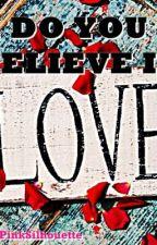 Do You Believe In Love? (One Shot) by girlinpinksilhouette