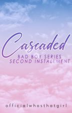 Cascaded (BBS #2) by officialwhosthatgirl