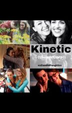 Kinetic // SuperCorp by xxCandidFangirlxx
