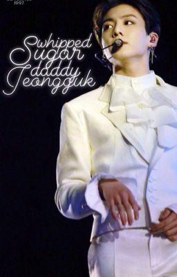 jjk 「Whipped Sugar Daddy Jeongguk」 kth
