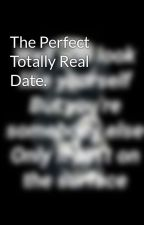 The Perfect Totally Real Date. by welcometoJericho