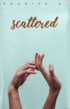 Scattered by saaaadiyaaaa