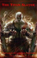 The Titan Slayer (Attack on Titan X God Of War Male Reader by Cryptic_Fiction