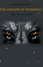 The shadow of werewolf  by Francesca-Shadow