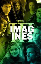 Imagines [Book Three] by thatpunkmaximoff