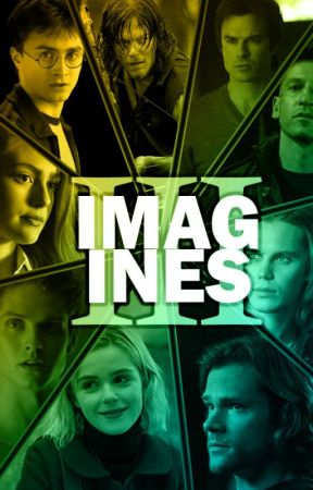 Imagines [Book Three] by thatpunkmaximoff