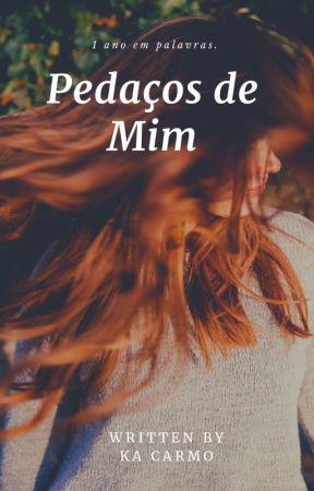 Pedaços de Mim. by CarolinaAliglamb