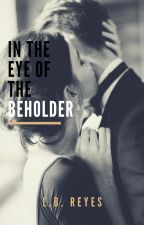 In The Eye Of The Beholder by endlesshopeful_