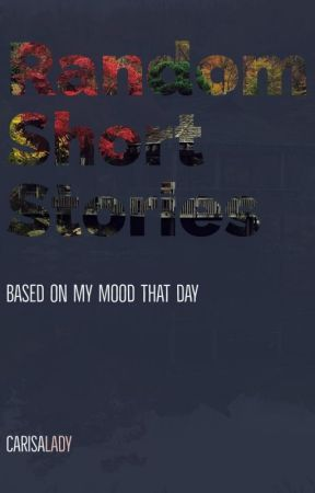 Random Short Stories Based On My Mood That Day FOLLOW THE