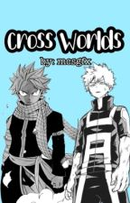 Cross Worlds ➯ BNHA&FT by xgammers
