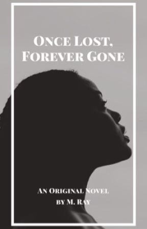 Once Lost, Forever Gone by MRayWrites