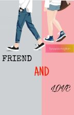 FRIEND AND LOVE by SayidaMagfiroh