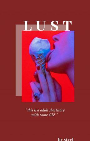 LUST [ Kumpulan Short Story Adult ] by STYCL_