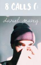 8 calls (: daniel seavey by jerriescvv