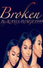 BROKEN by KAYxSAVAGE1999