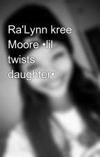 Ra'Lynn kree Moore •lil twists daughter• by Skylaraynem