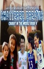 SHATTERED DREAMS - Caught in the Middle Book 4 (Alyden ft. Myco Antonio) by unbreakablethread