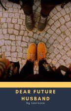 Dear Future Husband by taurazee