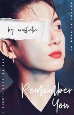 Remember You | JJK ✓ by _arasthetic