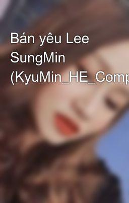 Bán yêu Lee SungMin (KyuMin_HE_Completed)
