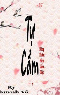 Đọc truyện [ Edit - Trùng Sinh ]  Tự Cẩm _ Đông Thiên Đích Liễu Diệp
