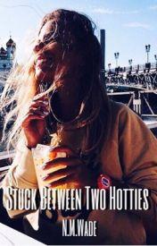 Stuck Between Two Hotties by niawade