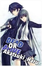 Dead Or Alive [On-going] by Akatsuki_Haru
