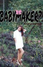 Babymaker?! by frvryoungggxx