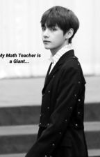 My Math Teacher is a Giant... [COMPLETED] by 123BTSARMY