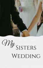 My Sisters Wedding by Aoife_May
