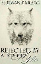 Rejected By A Stupid Alpha [EDITING] #watty's2014✔ by ThePsychoMadHatter