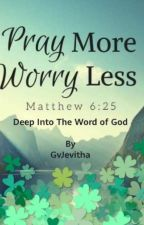 Pray More ; Worry Less by GvJevitha