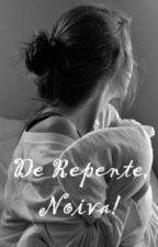 De Repente, Noiva! by DiessicaSales