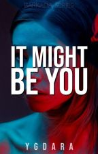 It Might Be You [Fin] by YGDara