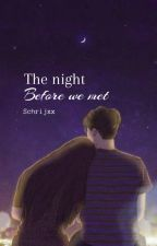 The night before we met by Schrijxx