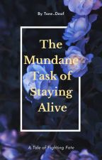 The Mundane Task Of Staying Alive by Tone_Deaf