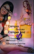 CAMPUS NERD BECOMES CAMPUS BAD PRINCESS (editting) by exquisitewriter