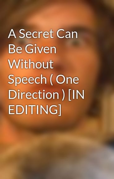 A Secret Can Be Given Without Speech ( One Direction ) [IN EDITING] by vicouspotato