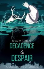 Decadence and Despair: A Collection Of Short Stories by riyamcyriac