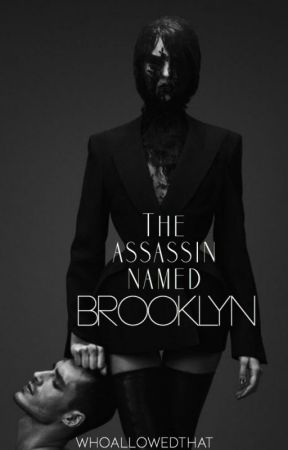 The Assassin Named Brooklyn [Book One] ✔️ by WhoAllowedThat