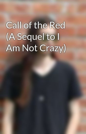 Call of the Red (A Sequel to I Am Not Crazy)