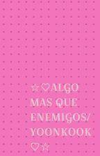 ☆♡algo más que enemigos♡☆ by KarlaPatriciaAvalosM