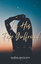 I'm His Fake Girlfriend by Queen_Nicoleyy