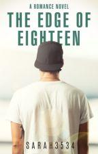 The Edge Of Eighteen [Under Rewrite] by sarah3534