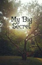 My Big Secret by HaveFaith101