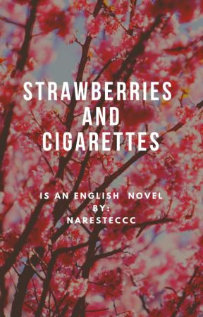 STRAWBERRIES AND CIGARETTES by naresteccc