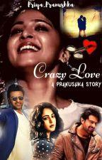 Crazy Love - Pranushka Story by Priya_Pranushka